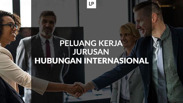 Peluang Kerja Lulusan Jurusan Hubungan Internasional