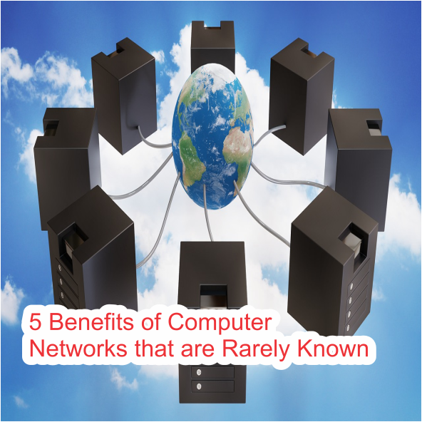 5 Benefits of Computer Networks that are Rarely Known
