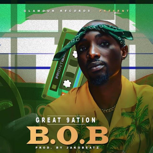 [Music] Great 9ation - B.O.B (prod. Jaku beats) #Arewapublisize