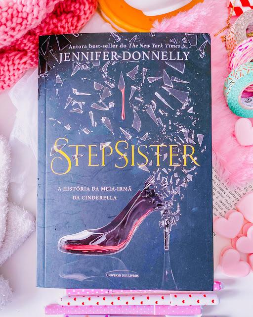 STEPSISTER: A História da Meia-Irmã da Cinderella - Jennifer Donnelly