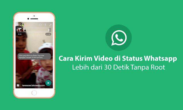 Tanpa Root Cara Posting Video di Status Whatsapp Lebih dari 30 Detik