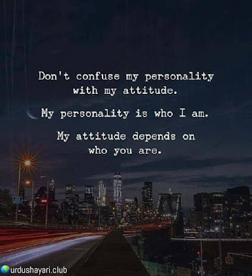 Don't Confuse My Personality  With My Attitude.  My Personality Is Who I Am  My Attitude Depends On  Who You Are..!!  Urdushayari.club  #Quotes #lines