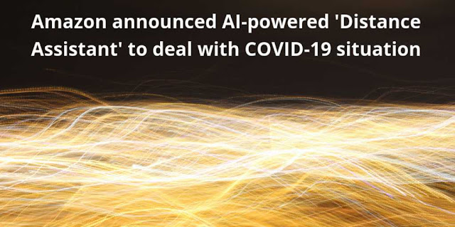 Amazon announced AI-powered 'Distance Assistant' to deal with COVID-19 situation