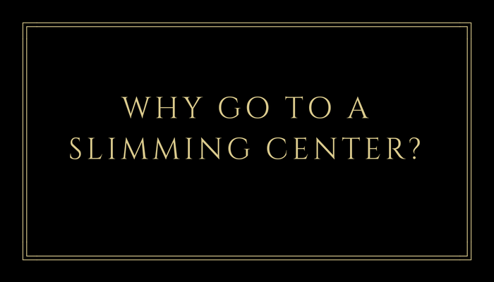 Why Go to a Slimming Center?