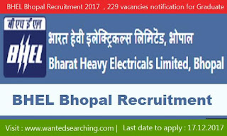 BHEL Bhopal Recruitment 2017  , 229 vacancies notification for Graduate Apprentices Recruitment 2017-2018 -  last date to apply online : 17.12.2017