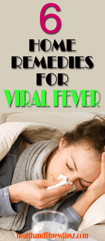 6 HOME REMEDIES FOR VIRAL FEVER