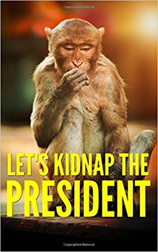 Let's Kidnap the President
