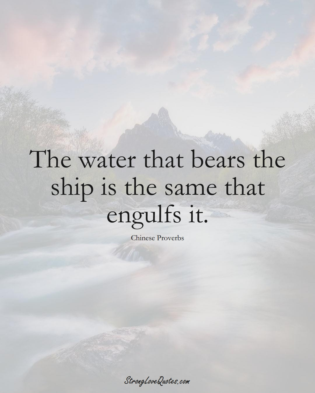 The water that bears the ship is the same that engulfs it. (Chinese Sayings);  #AsianSayings