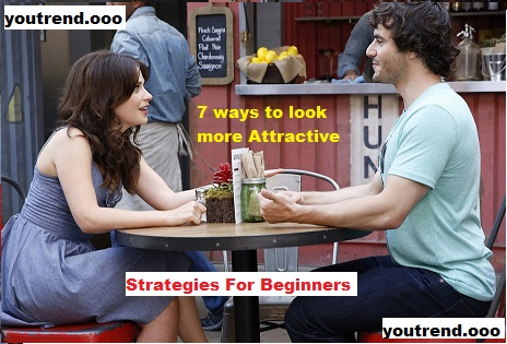 7 ways to look more Attractive Shortcuts Strategies For Beginners - The Easy Way(Body language)