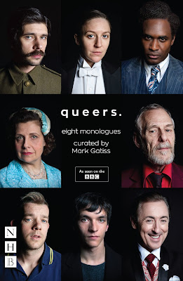 Queers: Eight Monologues curated by Mark Gatiss ; London : Nick Hern Books, 2017