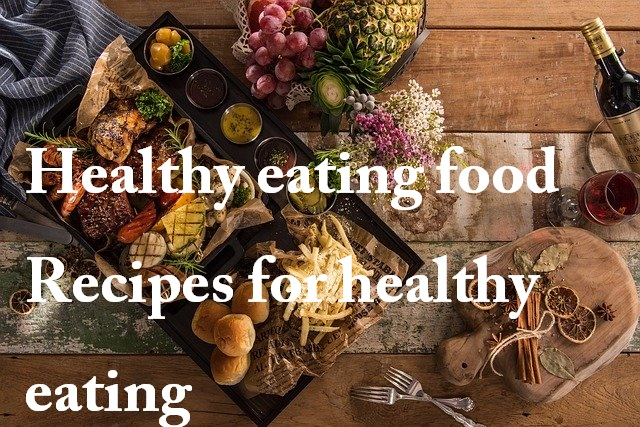 Healthy eating food  Recipes for healthy eating