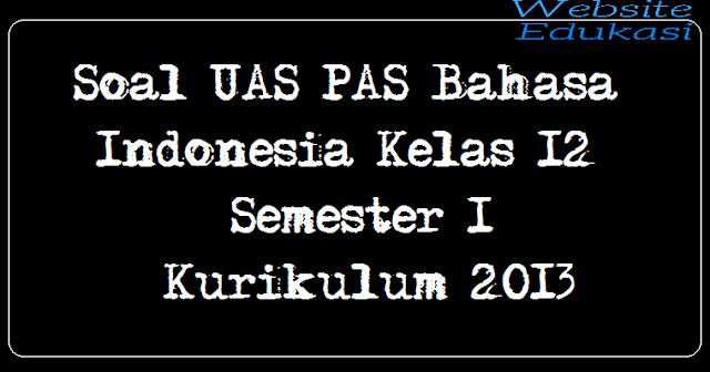 Soal UAS PAS Bahasa Indonesia Kelas 12 Semester 1 Kurikulum 2013