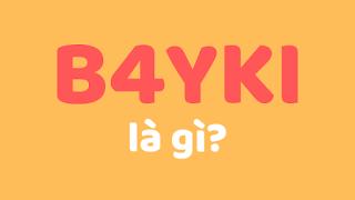 b4yki là gì