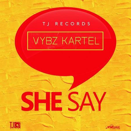 VYBZ KARTEL – SHE SAY [EXPLICIT + RADIO] – TJ RECORDS   Reggae Fresh