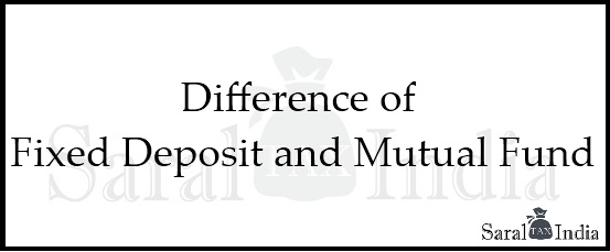 Difference between Fixed Deposit and Mutual Fund