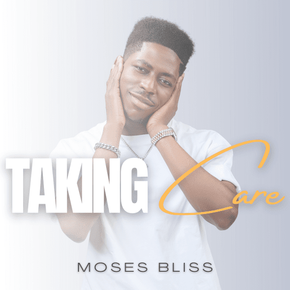 Audio: Moses Bliss – Taking Care