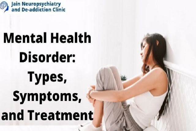 Types of Mental Health Disorder, Symptoms, and Treatment