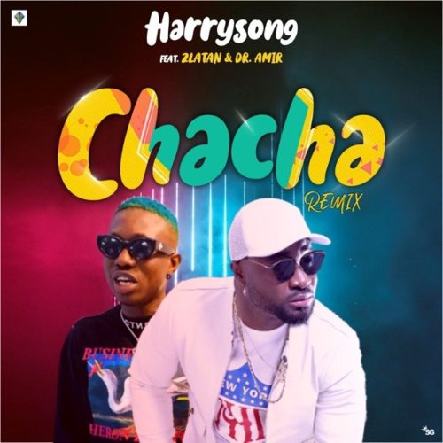 [Lyrics] Harrysong – Chacha (Remix) ft. Zlatan