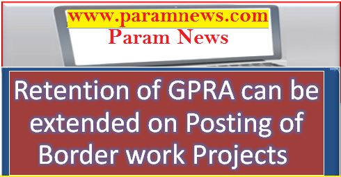 retention-of-gpra-can-be-extended-on-posting-of-border-paramnews