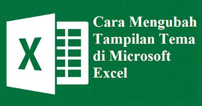 Cara Mengubah Tampilan Tema di Microsoft Excel