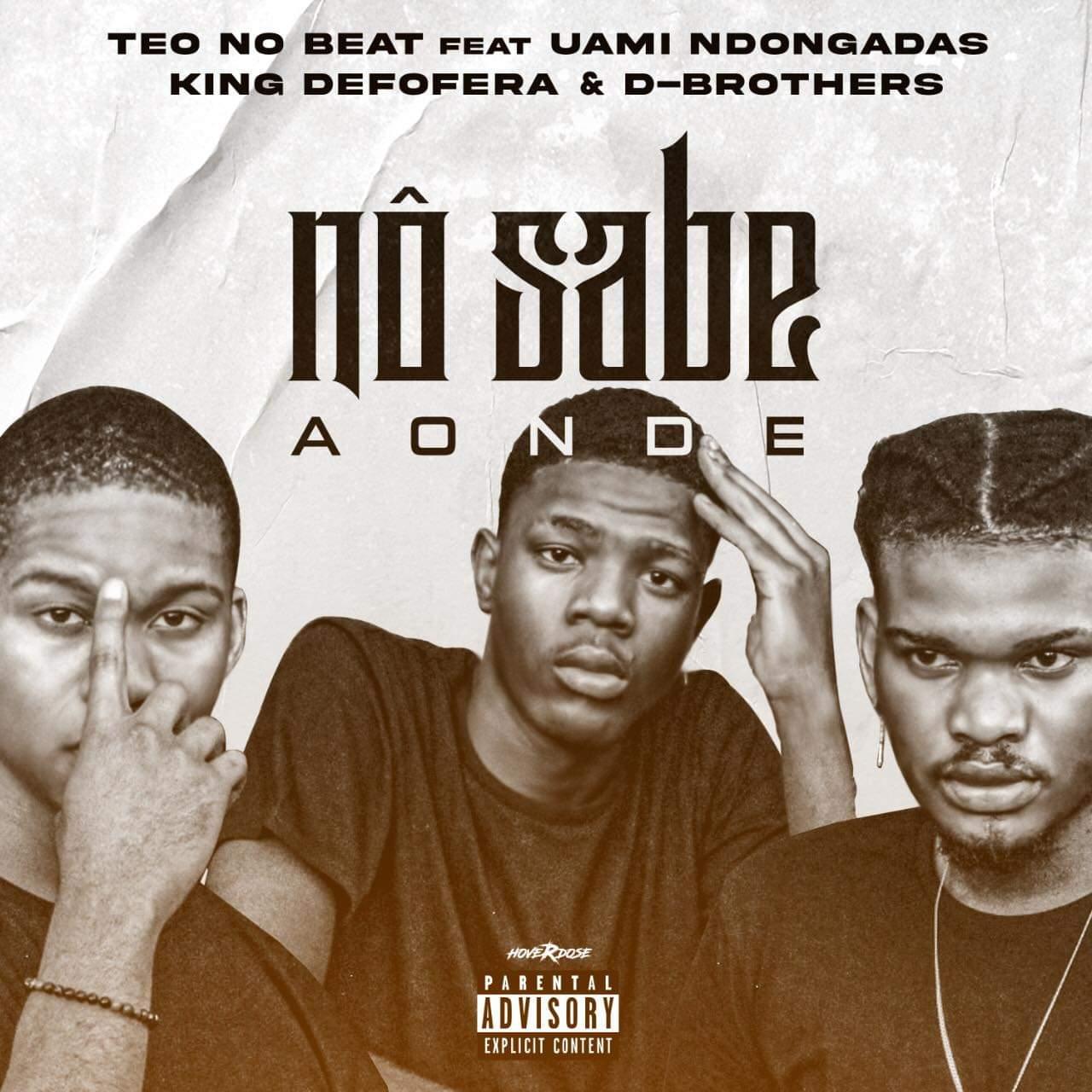 Teo no Beat feat. Uami Ndongadas King Defofera & D-Brothers - Nô Sabe Aonde