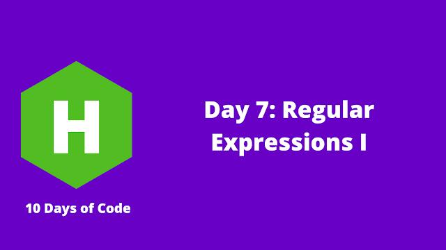HackerRank Day 7: Regular Expressions I problem solution