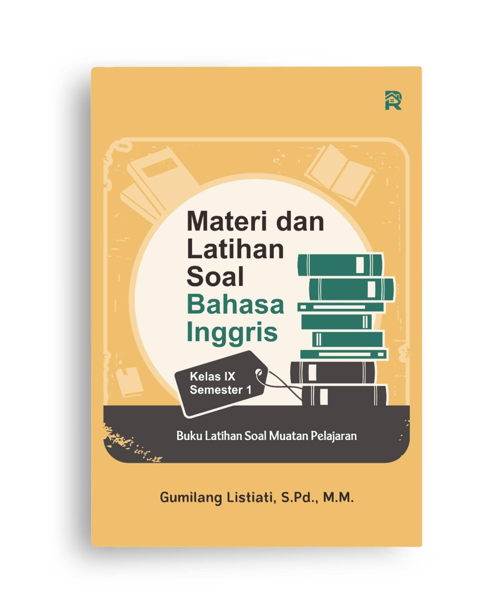 Materi dan Latihan Soal Bahasa Inggris Kelas IX Semester 1 (Buku Latihan Soal Muatan Pelajaran)