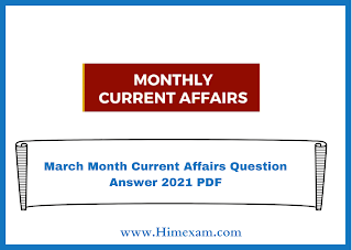 March Month Current Affairs Question Answer 2021 PDF
