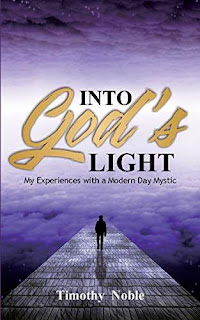 Into God's Light: My Experiences with a Modern Day Mystic book promotion sites Timothy Noble