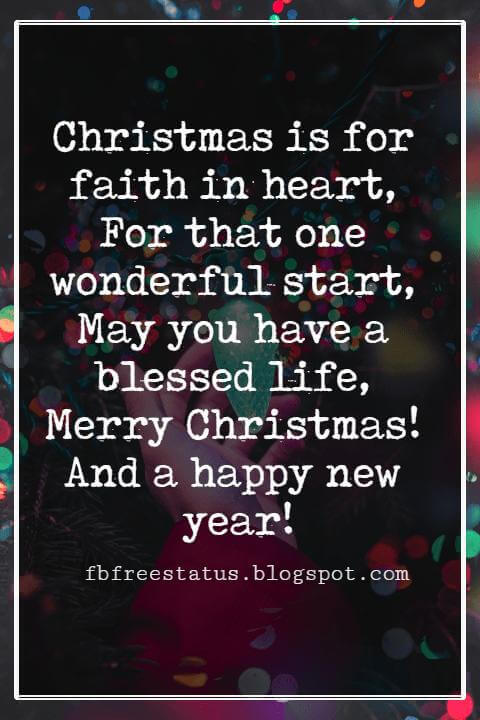 Merry Christmas Wishes Text, Christmas is for faith in heart, For that one wonderful start, May you have a blessed life, Merry Christmas! And a happy new year!