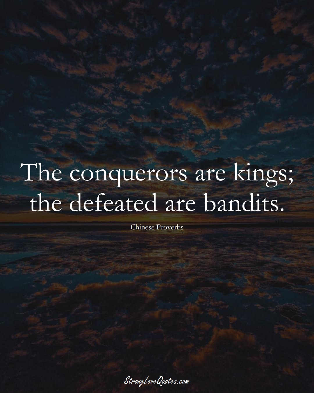 The conquerors are kings; the defeated are bandits. (Chinese Sayings);  #AsianSayings