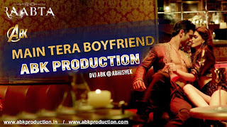 1-Main-Tera-Boyfriend-Raabta-Arijit-Singh-Abk-Production