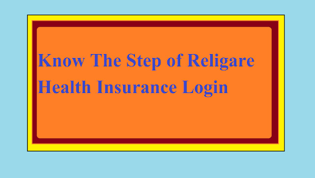 Know The Step of Religare Health Insurance Login