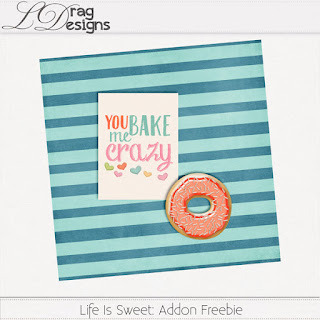 Creative Team for LDrag Designs -    Life is Sweet and Coordinating Freebie