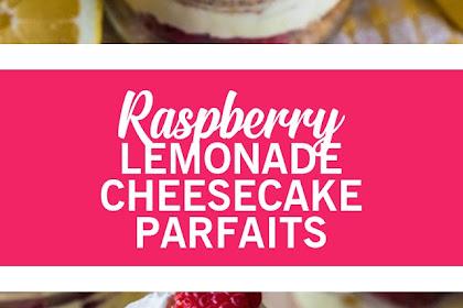RASPBERRY LEMONADE CHEESECAKE PARFAITS