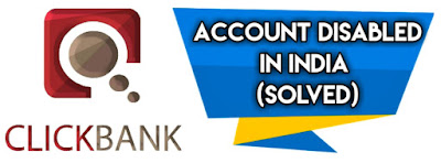 Clickbank Account Disabled in India (Solved)
