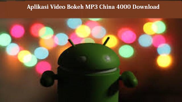 Aplikasi Video Bokeh Full MP3 China 4000 Download