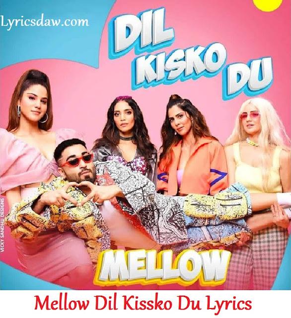 Mellow Dil Kissko Du Lyrics