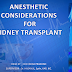 ANESTHETIC CONSIDERATION FOR KIDNEY TRANSPLANT