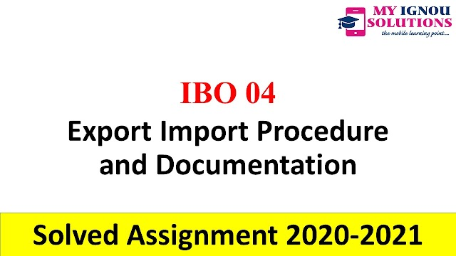 IBO 04 Export Import Procedure and Documentation  Solved Assignment 2020-21