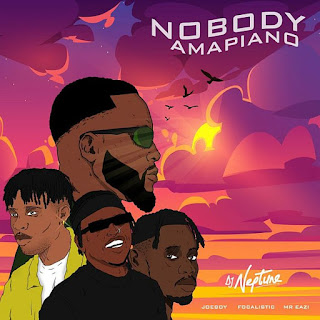 [Music] DJ Neptune Ft. Mr Eazi, Joeboy, Focalistic – Nobody (Amapiano Remix)