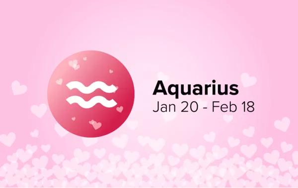 Aquarius: Jan 20 - Feb 18