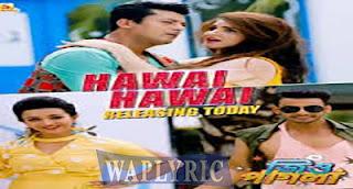 Hawai Hawai Song Lyrics Dev Negi, Monali Thaku| Jio Pagla