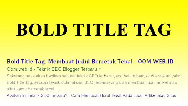 Bold Title Tag Teknik SERP Terbaru