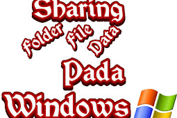 Cara Sharing File atau Data Pada Windows