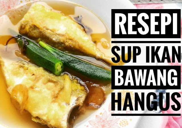 Resepi mudah sup ikan , pakai bawang hanguskan ja!