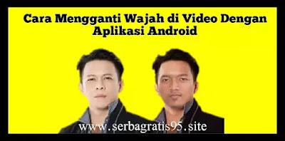 Cara Mengganti Wajah di Video Dengan Aplikasi Android