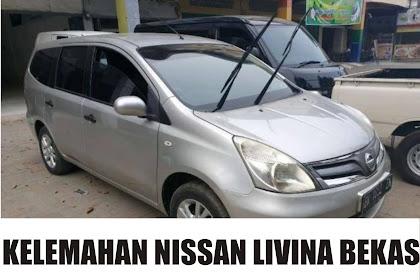 8 Kelemahan Nissan Livina Bekas Dari Pengalaman Pengguna