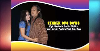 Lirik Lagu Cendek Opo Dowo - Indah Andira Feat Pak Esu