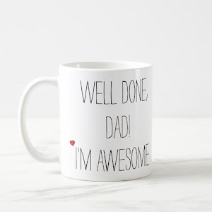 Well Done Dad Funny Quote Fathers Day Humor Tea Coffee Mug